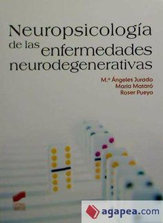 Neuropsicología de las enfermedades neurodegenerativas / Mª Ángeles Jurado Luque, María Mataró Serra, Roser Pueyo Benito. Madrid : Síntesis, D.L. 2013 http://absysnetweb.bbtk.ull.es/cgi-bin/abnetopac01?TITN=494279