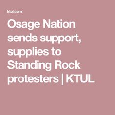 Osage Nation sends support, supplies to Standing Rock protesters   KTUL