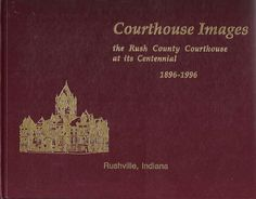 1896-1996 Rushville Indiana Rush County Courthouse Pictorial 1st EDITION Book