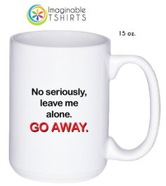 no seriously leave me alone, go away coffee mug, need to have one of these myself!