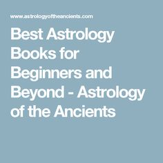 Best Astrology Books for Beginners and Beyond - Astrology of the Ancients