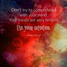 Don't try to comprehend with your mind. Your minds are very limited. Use your intuition. (Madeleine L Engle) In An Unguarded Moment