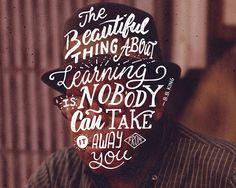 Lo hermoso que tiene el hecho de aprender, es que nadie puede quitártelo.