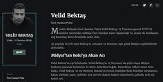Velid Bektaş Özel Harekat Polisi  Mardin Midyatlı Özel Harekat Polisi Velid Bektaş, 15 Temmuz gecesi FETÖ'cü hainler tarafından Gölbaşı Özel Harekat Daire Başkanlığı'na atılan ilk bombadan sağ kurtulup ikinci bombada şehit oldu.