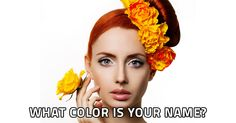 Can you guess the true color behind your name? Let us tell you!