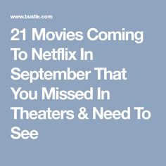 21 Movies Coming To Netflix In September That You Missed In Theaters & Need To See