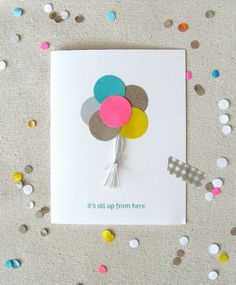 Cute birthday card idea: put colorful paper circles together as balloons and glue them onto paper along with some string. (For Gilianna's actual BIRTHDAY page) Cute Birthday Cards, Diy Birthday, Balloon Birthday, Homemade Birthday, Birthday Ideas, Cute Cards, Diy Cards, Festa Party, Creative Cards