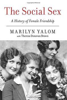 The Social Sex: A History of Female Friendship by Marilyn Yalom http://www.amazon.com/dp/0062265504/ref=cm_sw_r_pi_dp_rGUcwb01VAYRP