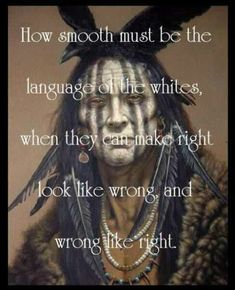 Native American maybe this should be said of some of our Government Men.