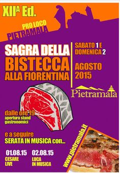 Sagra della Bistecca alla Fiorentina - Florentine Steak Festival, Aug. 1-2, 2015, in Pietramala (Firenzuola, Florence); food booths featuring Florentine steak and other local specialties open at 7 p.m.; live music and dancing start at 9 p.m.
