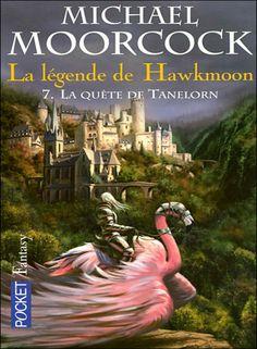 La légende de Hawkmoon - 7 - La quête de Tanelorn - Michaël Moorcock - 147 p.