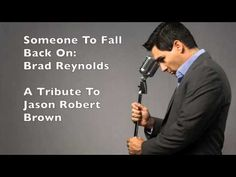 Someone To Fall Back On   Jason Robert Brown Tribute, Brad Reynolds
