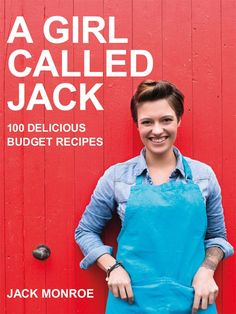 A Girl Called Jack: 100 delicious budget recipes: Amazon.co.uk: Jack Monroe: Books