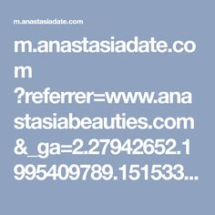 m.anastasiadate.com ?referrer=www.anastasiabeauties.com&_ga=2.27942652.1995409789.1515337103-1141230391.1515337103&satreg=true&newbie=1