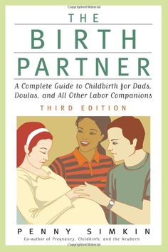 required reading: The Birth Partner,Third Edition: A Complete Guide to Childbirth for Dads,Doulas,and All Other Labor Companions (Birth Partner: A Complete Guide to Childbirth for Dads,Doulas,&): Penny Simkin: 9781558323575: Amazon.com: Books