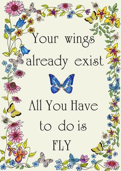 Your wings already exist. All you have to do is fly.