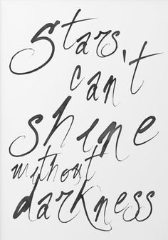 Stars cant shine without darkness.