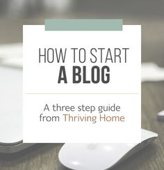 A beginner's guide to starting a blog. We've simplified the process for you and have created a easy to follow, step-by-step visual tutorial to get you up and running today! We also have an exclusive bonus offer for those who sign up through Thriving Home. Keep reading to find out what it is!