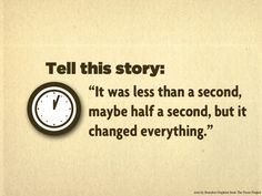 "Writing prompt: Tell this Story: ""It was less than a second, maybe half a second, but it changed everything."""
