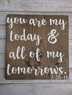 You are my today and all of my tomorrows sign – forever sign – wood signs – rustic signs – handpainted – personalized sign – custom sign – 2019 - Pallet ideas Wedding Quotes, Wedding Signs, Diy Wedding, Rustic Wedding, Dream Wedding, Wedding Ideas, Rustic Signs, Wooden Signs, Sign Quotes