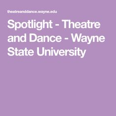 Spotlight - Theatre and Dance - Wayne State University