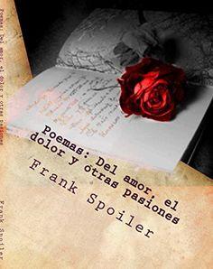 POEMAS: DEL AMOR, EL DOLOR Y OTRAS PASIONES: Sonrisas, dolor y lágrimas encadenadas de Frank Spoiler, http://www.amazon.es/dp/B00TIYMDOA/ref=cm_sw_r_pi_dp_JgD3ub0YXGBS7