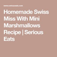 Homemade Swiss Miss With Mini Marshmallows Recipe | Serious Eats