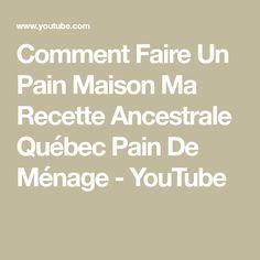 Comment Faire Un Pain Maison Ma Recette Ancestrale Québec Pain De Ménage - YouTube