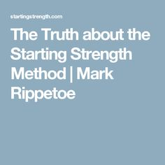 The Truth about the Starting Strength Method | Mark Rippetoe