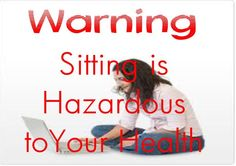 Warning - Sitting is hazardous to health. Adults and alarmingly more children are spending more time performing sedentary tasks, such as surfing the Internet, playing video games, and watching television.