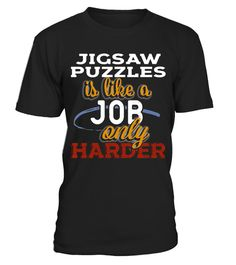 "# Jigsaw Puzzles is Just Like a Job Only Harder T Shirt .  Special Offer, not available in shops      Comes in a variety of styles and colours      Buy yours now before it is too late!      Secured payment via Visa / Mastercard / Amex / PayPal      How to place an order            Choose the model from the drop-down menu      Click on ""Buy it now""      Choose the size and the quantity      Add your delivery address and bank details      And that's it!      Tags: Premium gift tee for anyone…"