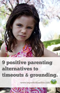 9 Positive Parenting Alternatives to Time Outs & Grounding
