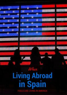 Expat life: When Living Abroad Starts Feeling Like Living in America