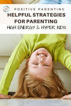 10 Helpful Strategies for Parenting Super High Energy Kids