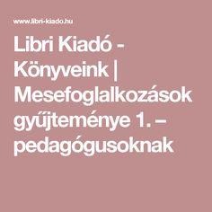 Libri Kiadó - Könyveink | Mesefoglalkozások gyűjteménye 1. – pedagógusoknak