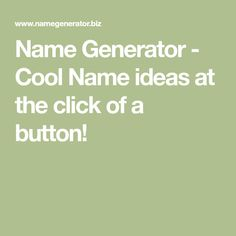 Name Generator - Cool Name ideas at the click of a button! Name Generator, Cool Names, Short Stories, Buttons, Writing, Ideas, Being A Writer, Thoughts, Plugs