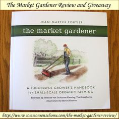The Market Gardener:  A Successful Grower's Handbook for Small-Scale Organic Farming by Jean-Martin Fortier