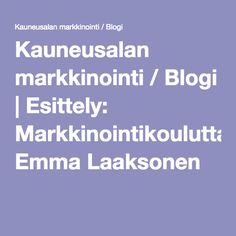 Kauneusalan markkinointi / Blogi   Esittely: Markkinointikouluttaja Emma Laaksonen
