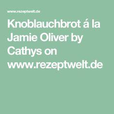 Knoblauchbrot á la Jamie Oliver by Cathys on www.rezeptwelt.de