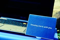 """""""Amazing starts with you."""" Go ahead and do something amazing today."""