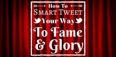 How to Smart Tweet Your Way to Fame and Glory