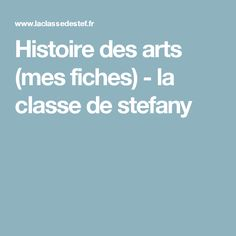 Histoire des arts (mes fiches) - la classe de stefany