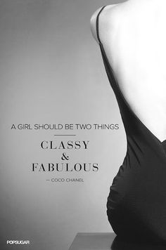 """A girl should be two things. Classy and fabulous."" - Coco Chanel 