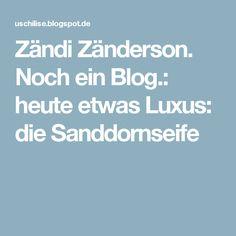 Zändi Zänderson. Noch ein Blog.: heute etwas Luxus: die Sanddornseife