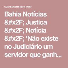 Bahia Notícias / Justiça / Notícia / 'Não existe no Judiciário um servidor que ganhe mais do que o da Bahia', alerta Amab - 07/03/2017