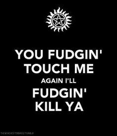 You fudgin' touch me again and I'll fudgin' kill ya.
