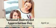 National Hairstylist Appreciation Day - April 30