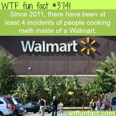 Since there have been at least 4 incidents of people cooking meth inside of a Walmart The More You Know, Good To Know, Did You Know, Wtf Fun Facts, True Facts, Random Facts, Idaho, What The Fact, People Of Walmart