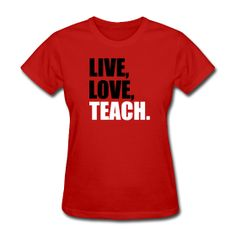 Live, Love, TEACH. t-shirt http://kreativeinkinder.spreadshirt.com/