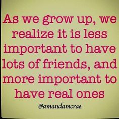 The number of friends that we have does not matter. We just want REAL ONES.